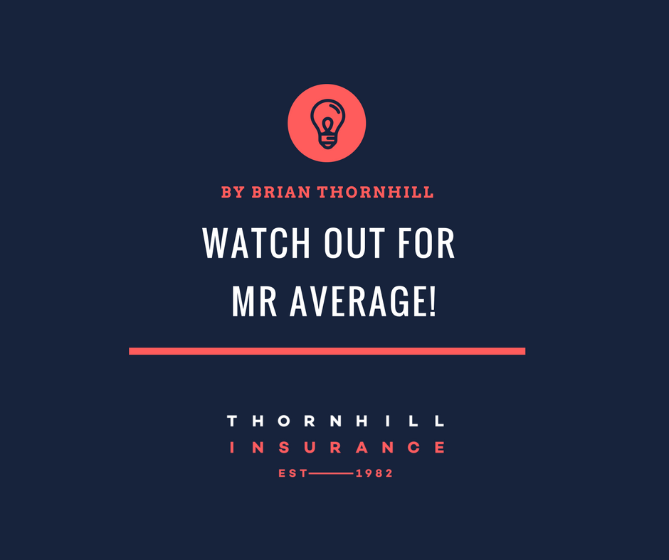 Watch out for Mr. Average! - Thornhill Insurance